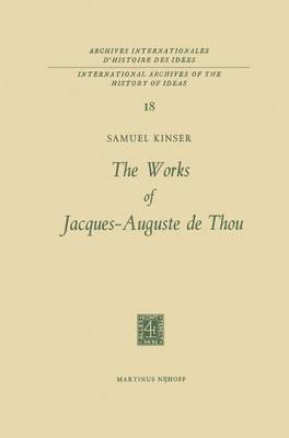 The Works of Jacques-Auguste de Thou - International Archives of the History of Ideas / Archives Internationales d'Histoire des Idees 18 (Hardback)