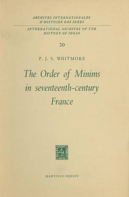 The Order of Minims in Seventeenth-Century France - International Archives of the History of Ideas / Archives Internationales d'Histoire des Idees 20 (Hardback)