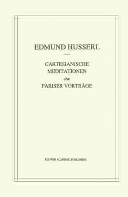 Cartesianische Meditationen Und Pariser: -Nachdruck Der 2. Verb. Auflage- - Husserliana: Edmund Husserl - Gesammelte Werke 1 (Hardback)