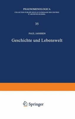 Geschichte Und Lebenswelt: Ein Beitrag Zur Diskussion Von Husserls SpÄTwerk - Phaenomenologica 35 (Hardback)