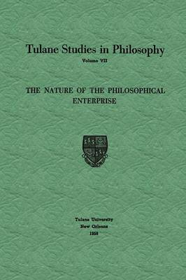 The Nature of the Philosophical Enterprise - Tulane Studies in Philosophy 7 (Paperback)