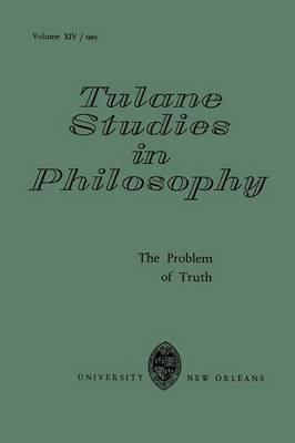 The Problem of Truth - Tulane Studies in Philosophy 14 (Paperback)