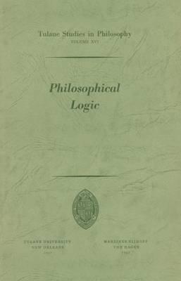 Philosophical Logic - Tulane Studies in Philosophy 16 (Paperback)