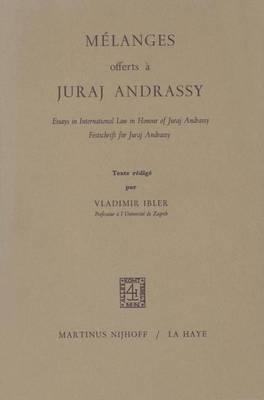 Melanges Offerts a Juraj Andrassy: Essays in International Law in Honour of Juraj Andrassy/Festschrift fur Juraj Andrassy (Paperback)