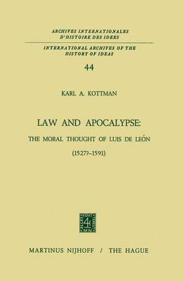 Law and Apocalypse: The Moral Thought of Luis De Leon (1527?-1591) - International Archives of the History of Ideas / Archives Internationales d'Histoire des Idees 44 (Hardback)