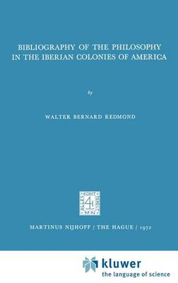 Bibliography of the Philosophy in the Iberian Colonies of America - International Archives of the History of Ideas / Archives Internationales d'Histoire des Idees 51 (Hardback)