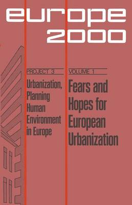 Fears and Hopes for European Urbanization: Ten Prospective Papers and Three Evaluations - Plan Europe 2000, Project 3: Urbanization; Planning Human Environment in Europe 1 (Paperback)