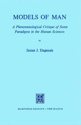 Models of Man: A Phenomenological Critique of Some Paradigms in the Human Sciences (Paperback)