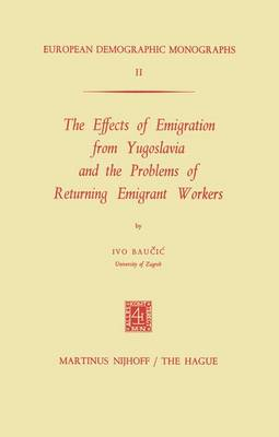The Effects of Emigration from Yugoslavia and the Problems of Returning Emigrant Workers - European Demographic Monographs 2 (Paperback)