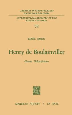 Henry De Boulainviller Tome I, Oeuvres Philosophiques - Archives Internationales D'histoire Des Idees./International Archives of the History of Ideas 58 (Hardback)