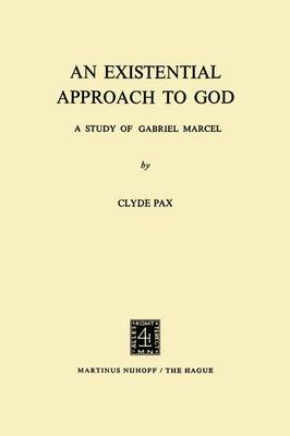 An Existential Approach to God: A Study of Gabriel Marcel (Paperback)