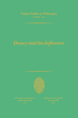 Dewey and his Influence: Essays in Honor of George Estes Barton - Tulane Studies in Philosophy 22 (Paperback)