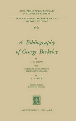 A Bibliography of George Berkeley: With Inventory of Berkeley's Manuscript Remains - International Archives of the History of Ideas / Archives Internationales d'Histoire des Idees 66 (Hardback)