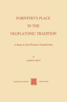 Porphyry's Place in the Neoplatonic Tradition: A Study in Post-Plotinian Neoplatonism (Paperback)