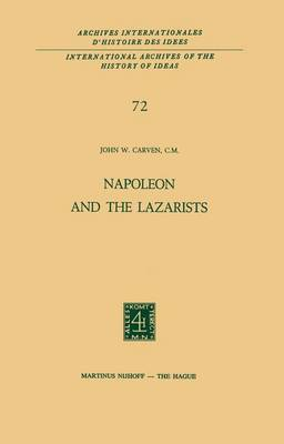 Napoleon and the Lazarists - International Archives of the History of Ideas / Archives Internationales d'Histoire des Idees 72 (Hardback)