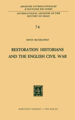 Restoration Historians and the English Civil War - International Archives of the History of Ideas / Archives Internationales d'Histoire des Idees 74 (Hardback)
