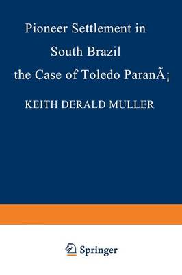 Pioneer Settlement in South Brazil: The Case of Toledo, Parana - Research Group for European Migration Problems 19 (Paperback)