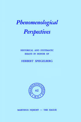 Phenomenological Perspectives: Historical and Systematic Essays in Honor of Herbert Spiegelberg - Phaenomenologica 62 (Hardback)