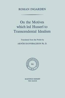 On the Motives which led Husserl to Transcendental Idealism - Phaenomenologica 64 (Paperback)