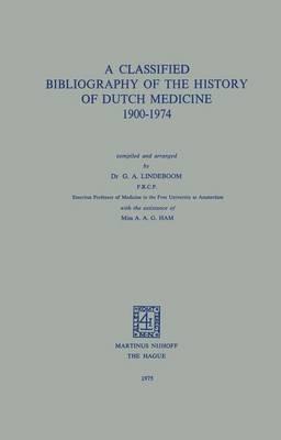 A Classified Bibliography of the History of Dutch Medicine 1900-1974 (Hardback)
