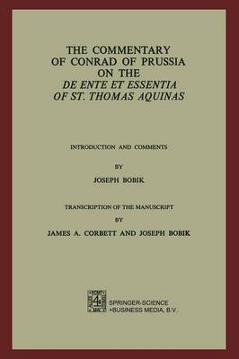 The Commentary of Conrad of Prussia on the De Ente et Essentia of St. Thomas Aquinas: Introduction and Comments by Joseph Bobik (Paperback)