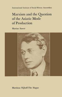 Marxism and the Question of the Asiatic Mode of Production - Studies in Social History 3 (Hardback)