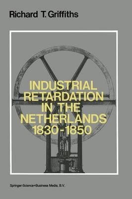 Industrial Retardation in the Netherlands 1830-1850 (Paperback)