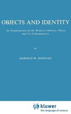 Objects and Identity: An Examination of the Relative Identity Thesis and Its Consequences - Melbourne International Philosophy Series 6 (Hardback)