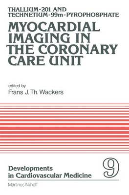 Thallium-201 and Technetium-99m-Pyrophospate Myocardial Imaging in the Coronary Care Unit - Developments in Cardiovascular Medicine 9 (Hardback)