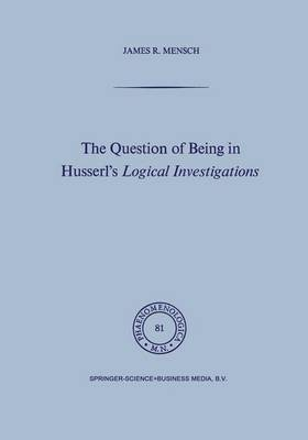 The Question of Being in Husserl's Logical Investigations - Phaenomenologica 81 (Hardback)