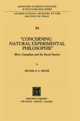 Concerning Natural Experimental Philosophie: Meric Casaubon and the Royal Society - International Archives of the History of Ideas / Archives Internationales d'Histoire des Idees 94 (Hardback)
