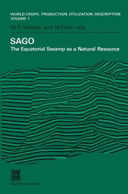 SAGO: The Equatorial Swamp as a Natural Resource Proceedings of the Second International Sago Symposium, held in Kuala Lumpur, Malaysia, September 15-17, 1979 - World Crops: Production, Utilization and Description 1 (Hardback)