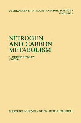 Nitrogen and Carbon Metabolism: Proceedings of a Symposium on the Physiology and Biochemistry of Plant Productivity, held in Calgary, Canada, July 14-17, 1980 - Developments in Plant and Soil Sciences 3 (Hardback)