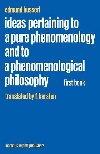 Ideas Pertaining to a Pure Phenomenology and to a Phenomenological Philosophy: Ideas Pertaining to a Pure Phenomenology and to a Phenomenological Philosophy General Introduction to a Pure Phenomenology First Book - Husserliana: Edmund Husserl - Collected Works 2 (Hardback)