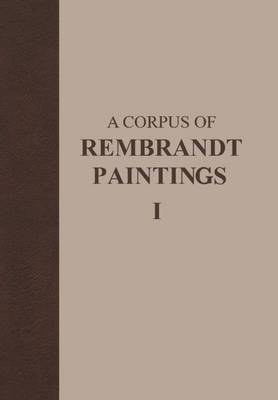 A Corpus of Rembrandt Paintings: 1625-1631 - Rembrandt Research Project Foundation 1 (Hardback)