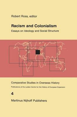 Racism and Colonialism: Essays on Ideology and Social Structure - Comparative Studies in Overseas History 4 (Hardback)