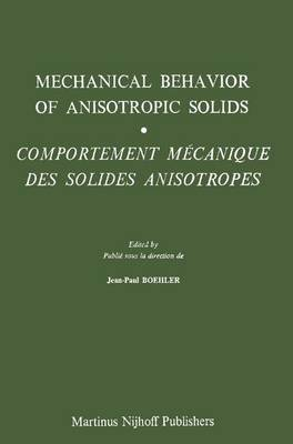 Mechanical Behavior of Anisotropic Solids / Comportment Mechanique des Solides Anisotropes: Proceedings of the Euromech Colloquium 115 Villard-de-Lans, June 19-22, 1979 / Colloque Euromech 115 Villard-de-Lans, 19-22 juin 1979 (Hardback)