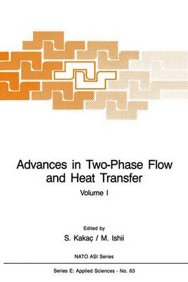 Advances in Two-Phase Flow and Heat Transfer: Fundamentals and Applications Volume 1 - Nato Science Series E: 63 (Hardback)