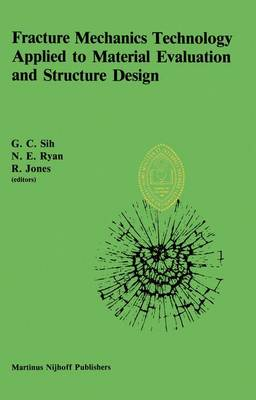 Fracture Mechanics Technology Applied to Material Evaluation and Structure Design: Proceedings of an International Conference on `Fracture Mechanics Technology Applied to Material Evaluation and Structure Design', held at the University of Melbourne, Melbourne, Australia, August 10-13, 1982 (Hardback)