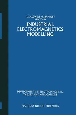 Industrial Electromagnetics Modelling: Proceedings of the POLYMODEL 6, the Sixth Annual Conference of the North East Polytechnics Mathematical Modelling and Computer Simulation Group, held at the Moat House Hotel, Newcastle upon Tyne, May 1983 - Developments in Electromagnetic Theory and Applications 1 (Hardback)