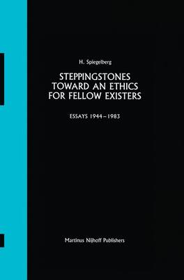 Steppingstones Toward an Ethics for Fellow Existers: Essays 1944-1983 (Hardback)