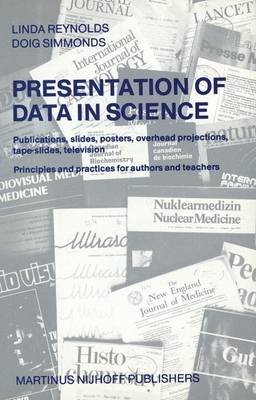Presentation of Data in Science: Publications, slides, posters, overhead projections, tape-slides, television Principles and practices for authors and teachers (Paperback)