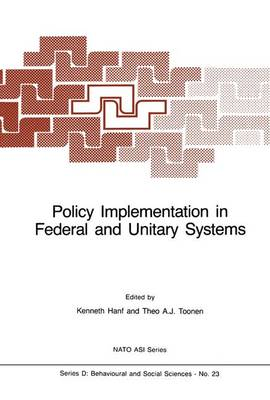 Policy Implementation in Federal and Unitary Systems: Questions of Analysis and Design - Nato Science Series D: 23 (Hardback)