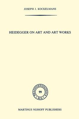 Heidegger on Art and Art Works - Phaenomenologica 99 (Paperback)