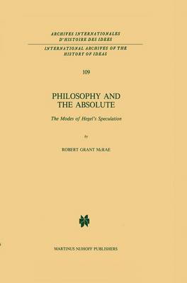 Philosophy and the Absolute: The Modes of Hegel's Speculation - International Archives of the History of Ideas / Archives Internationales d'Histoire des Idees 109 (Hardback)