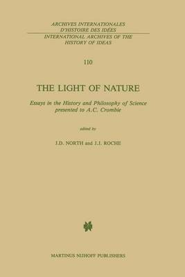The Light of Nature: Essays in the History and Philosophy of Science presented to A.C. Crombie - International Archives of the History of Ideas / Archives Internationales d'Histoire des Idees 110 (Hardback)