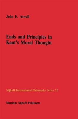 Ends and Principles in Kant's Moral Thought - Nijhoff International Philosophy Series 22 (Hardback)