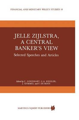 Jelle Zijlstra, a Central Banker's View: Selected Speeches and Articles - Financial and Monetary Policy Studies 10 (Hardback)