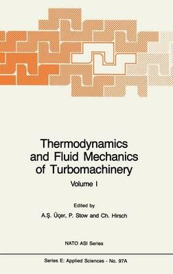 Thermodynamics and Fluid Mechanics of Turbomachinery: Volumes I and II - Nato Science Series E: 97 (Hardback)
