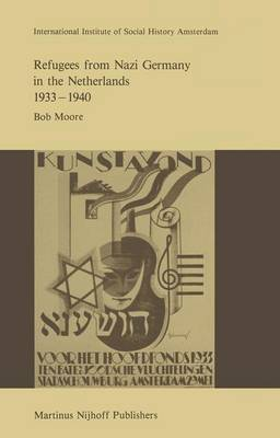 Refugees from Nazi Germany in the Netherlands 1933-1940 - Studies in Social History 9 (Hardback)